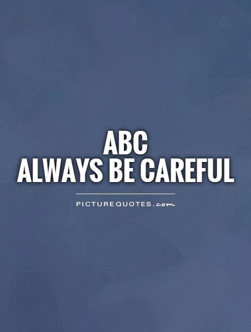 abcalways-be-careful-quote-1.jpg